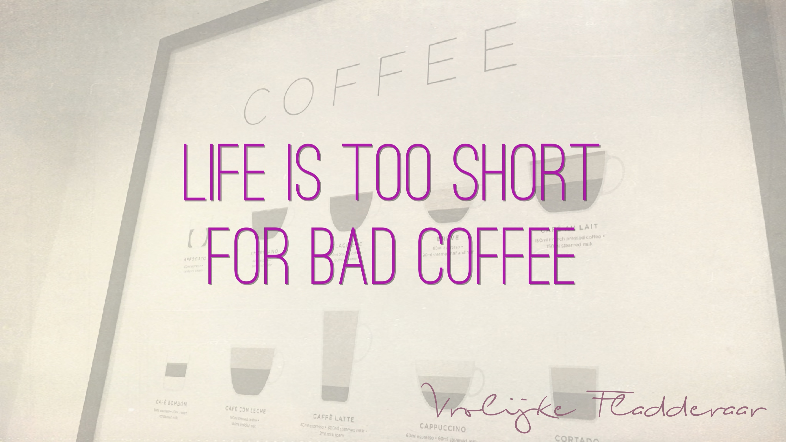 "Weer een week… #25: ""Life is too short for bad coffee"""