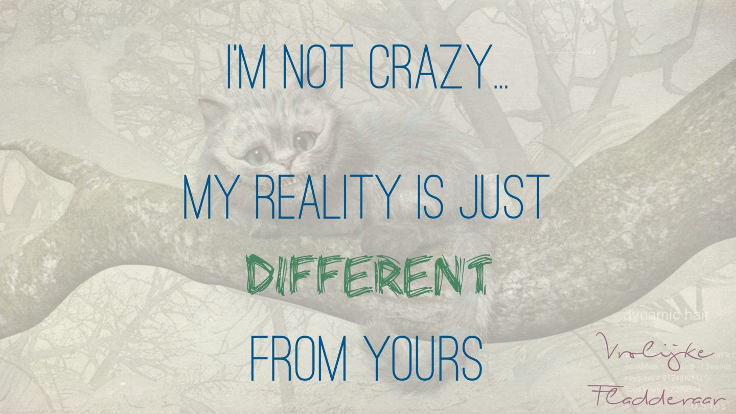 "Weer een week… #3: ""I'm not crazy. My reality is just different from yours"""