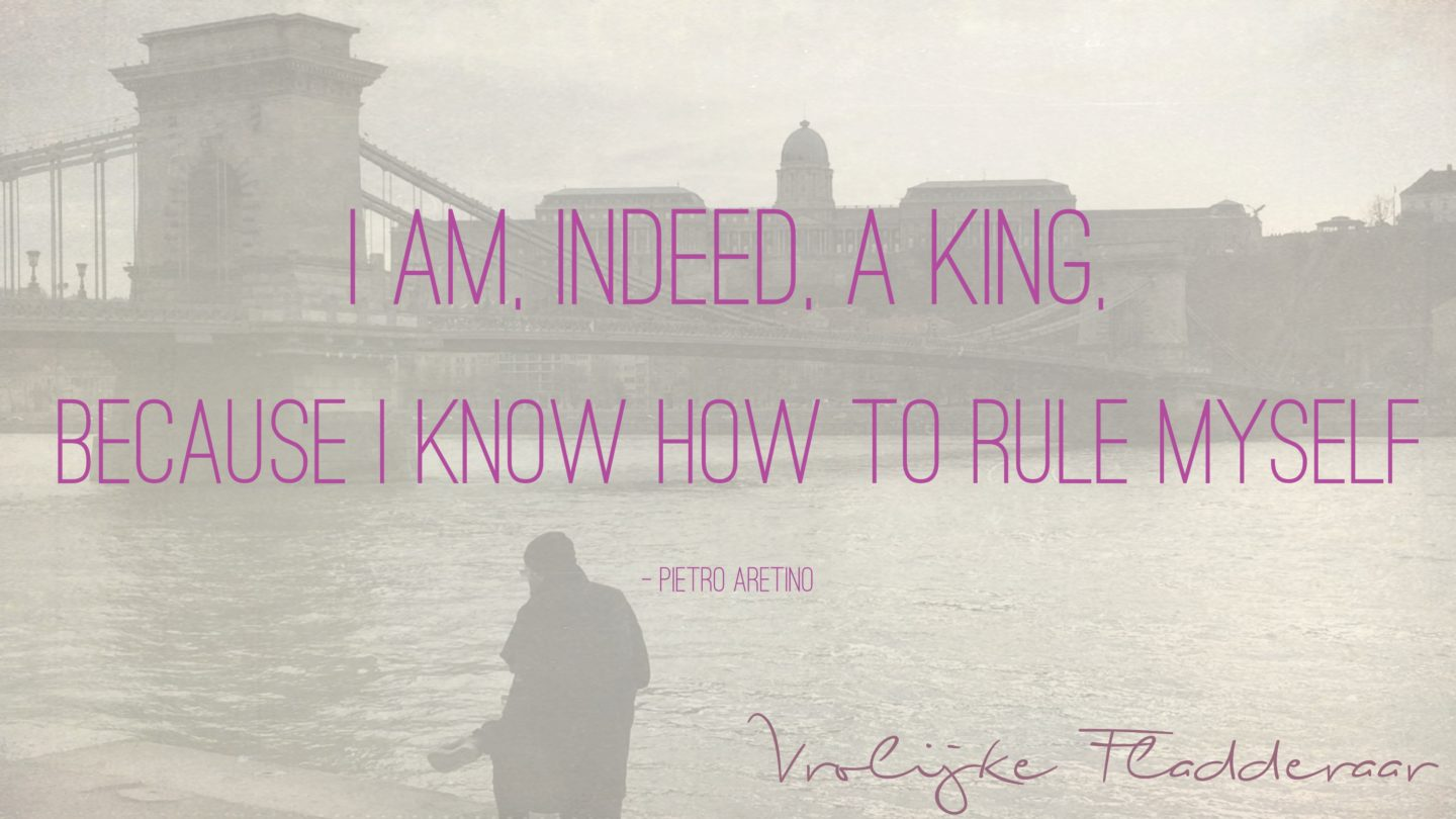 "Weer een week… #6: ""I am, indeed, a king, because I know how to rule myself"""