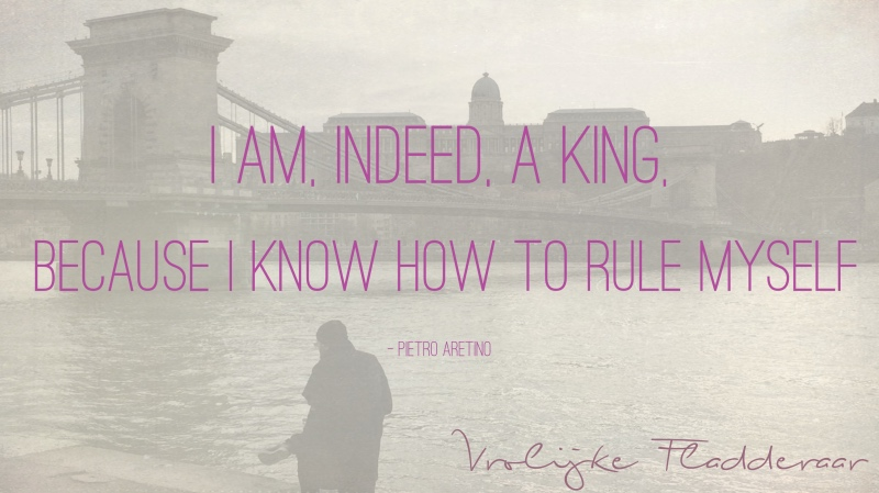I Am Indeed A King Because I Know How To Rule Myself Vrolijke