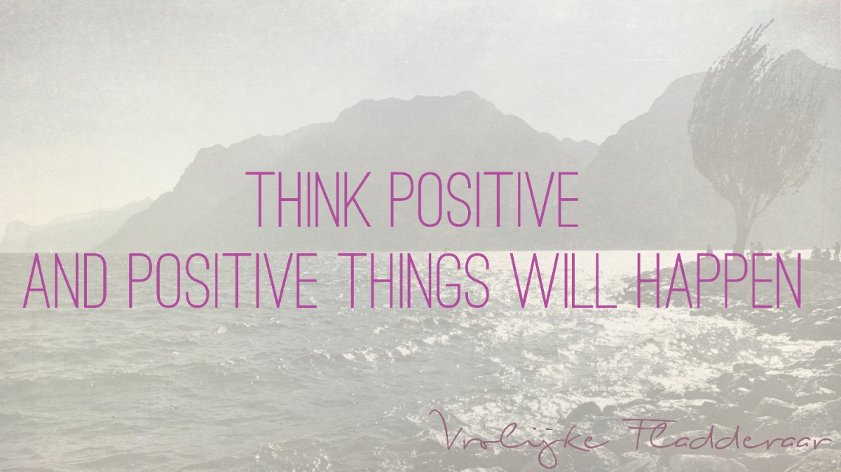 Weer Een Week 13 Think Positive And Positive Things Will Happen