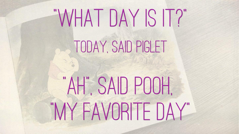Weer een week… #20: Today. Pooh's favorite day.