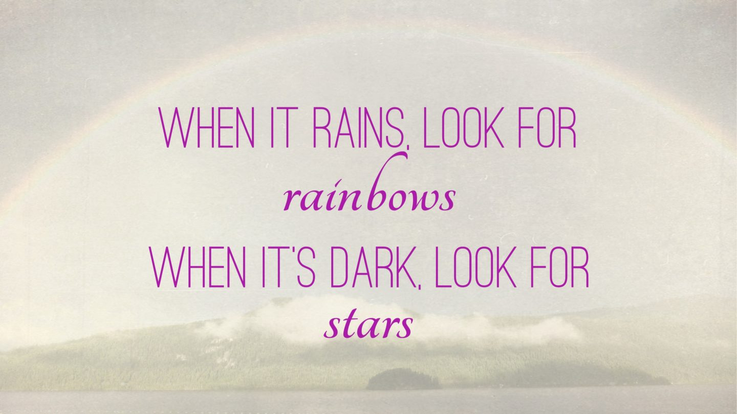 "Weer een week… #32: ""When it rains, look for rainbows. When it's dark, look for stars"""